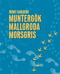 Bengt Sahlberg - Muntergör, mallgroda, morsgris