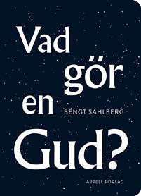 Bengt Sahlberg - Vad gör en Gud