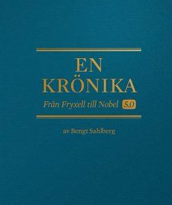 Bengt Sahlberg - En krönika från Fryxell till Nobel